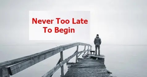 Never Too Late To Begin