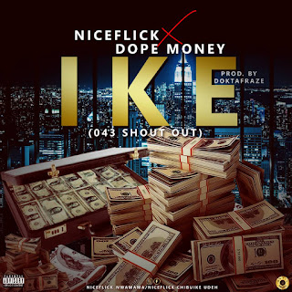 Niceflick ft Dopemoney - Ike (043 Shout Out)