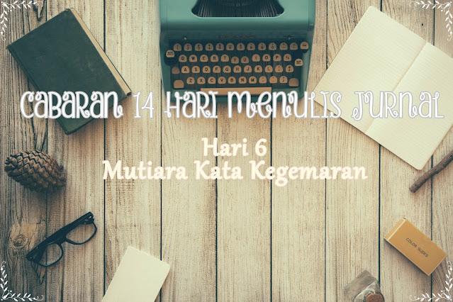 Hari 6 - Mutiara kata kegemaran | Cabaran 14 Hari Menulis Jurnal