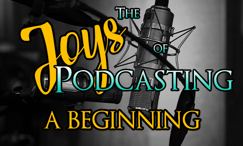 The Joys of Podcasting - A Beginning