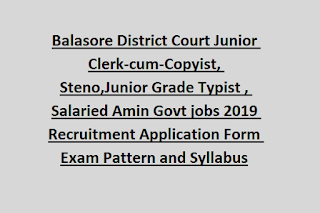Balasore District Court Junior Clerk-cum-Copyist, Steno, Junior Grade Typist, Salaried Amin Govt jobs 2019 Recruitment Application Form Exam Pattern and Syllabus