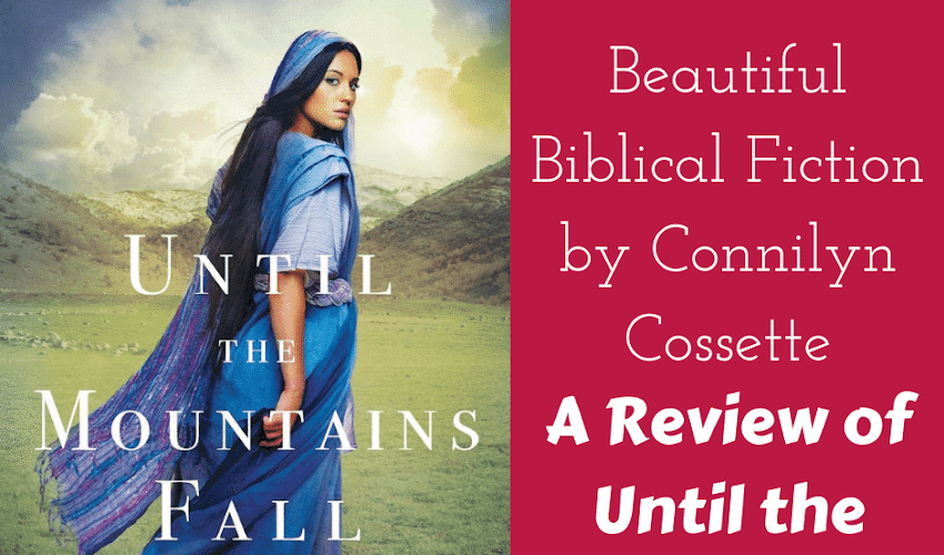 Beautiful Biblical Fiction from Connilyn Cossette: A Review of Until the Mountains Fall