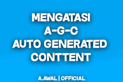 BELAJAR BLOGGING | Mengatasi Blog Agar Tidak Terkena AGC (Auto Generate Content)