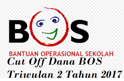 Cut Off Dana BOS Triwulan 2 2017