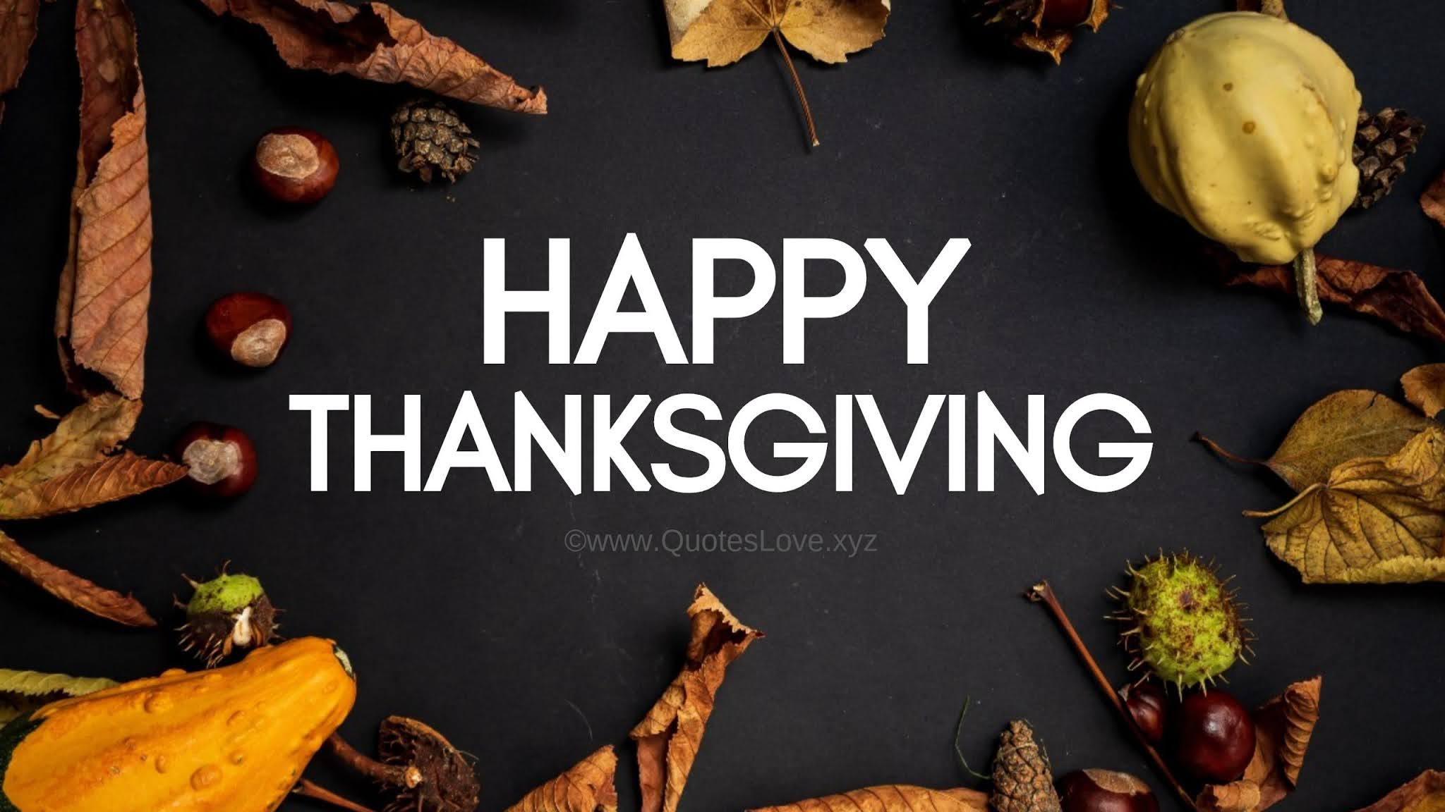 Happy Thanksgiving Quotes, Sayings, Wishes, Greetings, Messages, Images, Poster, Pictures, Photos