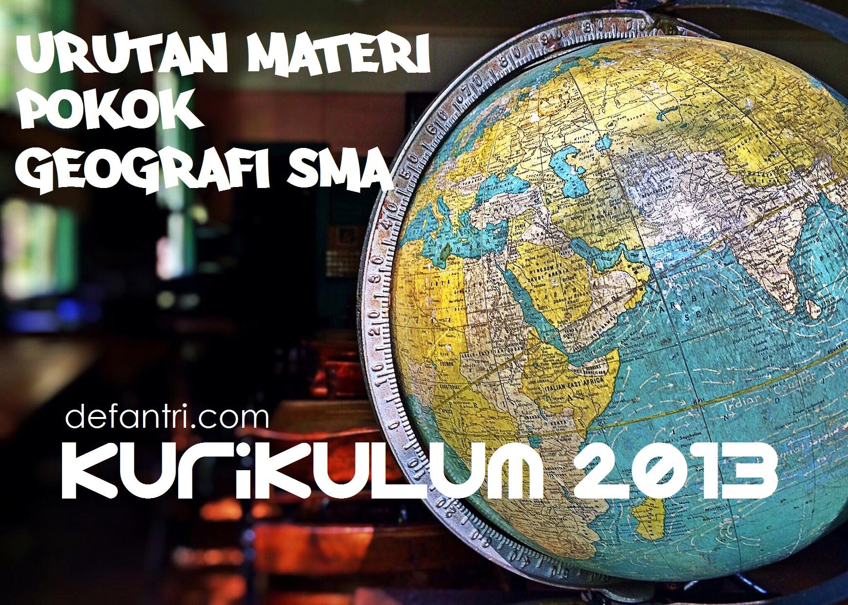 Urutan Materi Pokok Pembelajaran Geografi SMA Kurikulum 2013