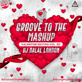GROOVE TO THE MASHUP VOL. 50 ( VALENTINES EDITON ) - DJ DALAL LONDON
