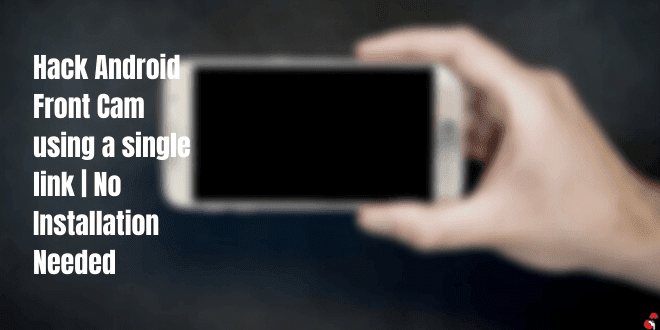 Hack Android Front Cam using a single link| No installation needed