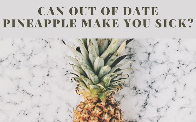 Can out of date pineapple make you sick