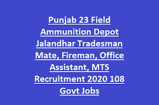 Punjab 23 Field Ammunition Depot Jalandhar Tradesman Mate, Fireman, Office Assistant, MTS Recruitment 2020 108 Govt Jobs