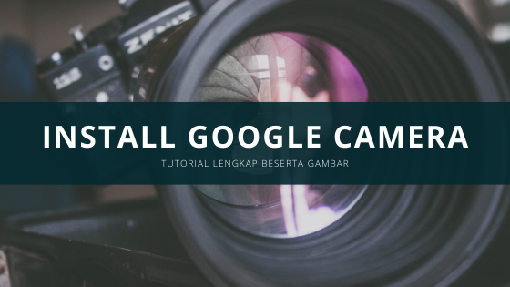 Cara Install Google Camera