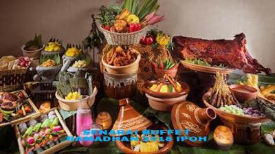 Senarai Buffet Ramadhan 2018 Ipoh (Lokasi dan Harga)