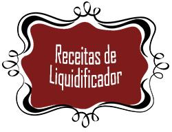 Receitas de Liquidificador -  nosso site