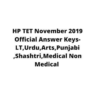 HP TET November 2019 Official Answer Keys-LT,Urdu,Arts,Punjabi ,Shashtri,Medical Non Medical