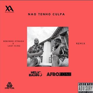 Bebinho Xtraga & LastKing – Não Tenho Culpa (Dj Hélio Baiano ( 2019 ) [DOWNLOAD]