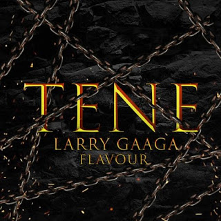 Larry Gaaga Ft. Flavour – Tene Mp3 Free Download