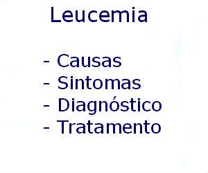 Leucemia causas sintomas diagnóstico tratamento prevenção riscos complicações