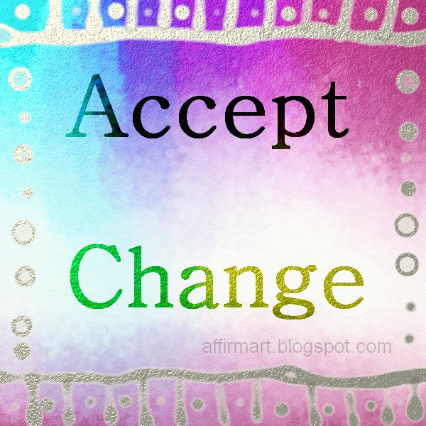 Accept The Change Quotes: AffirmArt: Quotable Quotes