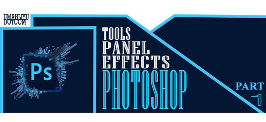 Part 1. A - E | Nama, Jenis dan Fungsi Tools, Panel, Effects Pada Photoshop