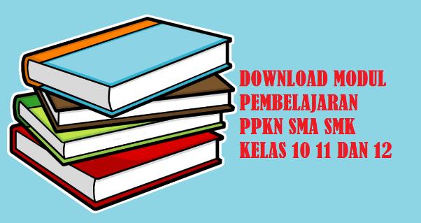 Modul Pembelajaran PPKN SMA SMK Kelas 10 (X), 11 (XI), 12 (XII) Tahun 2021/2022