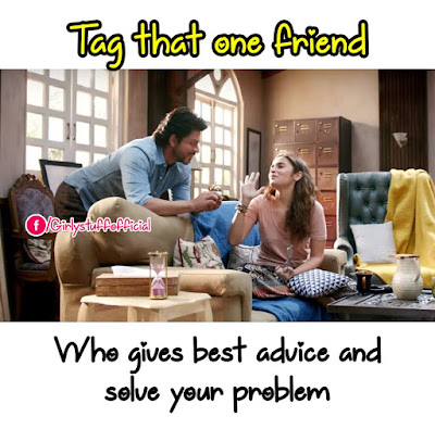 Tag that one friend who gives best advice and  solve your problem
