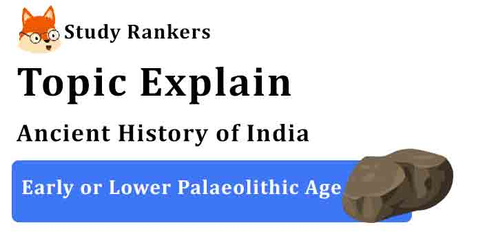 Early or Lower Palaeolithic Age - Ancient History of India