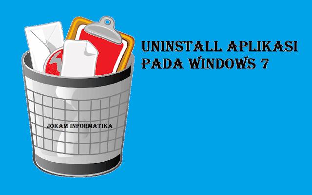 Cara Mudah Mencopot Atau Uninstall Aplikasi Pada Windows 7 - JOKAM INFORMATIKA