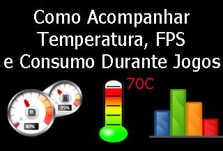 programa para mostrar fps, temperatura da placa de video e processador durante jogos