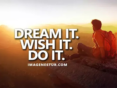 Motivational Quotes Dream it. Wish it. Do it.