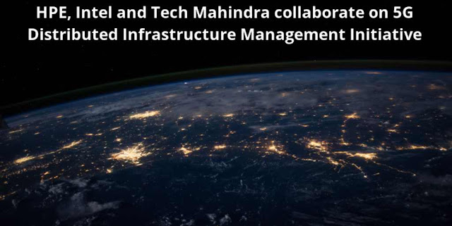 HPE, Intel and Tech Mahindra collaborate on 5G Open Source Network Initiative