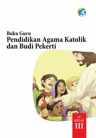 Buku Guru Pendidikan Agama Katolik dan Budi Pekerti Kelas 3 Revisi 2017 Kurikulum 2013