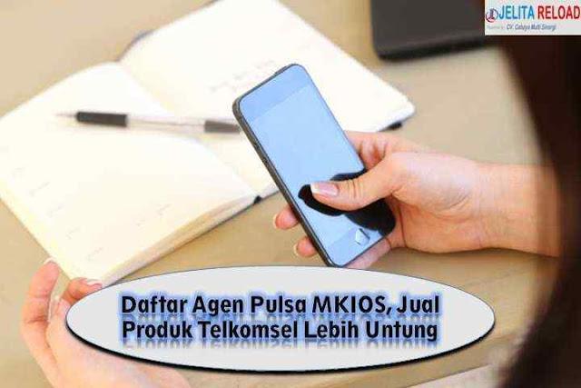 Daftar Agen Pulsa MKIOS, Jual Produk Telkomsel Lebih Untung