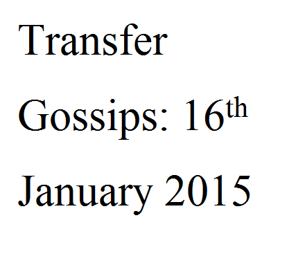 Transfer Gossips: 16th January 2015