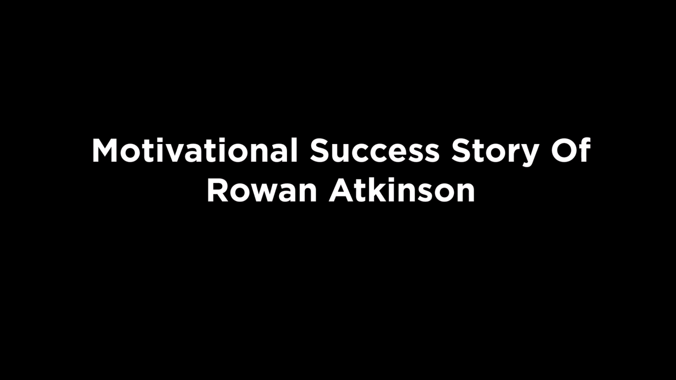 Motivational Success Story Of Rowan Atkinson [video]