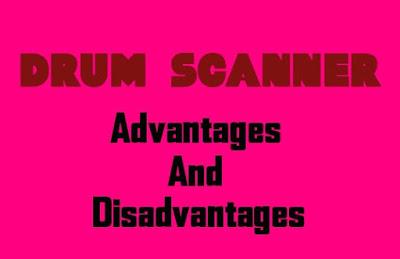 5 Advantages and Disadvantages of Drum Scanner | Drawbacks & Benefits of Drum Scanner