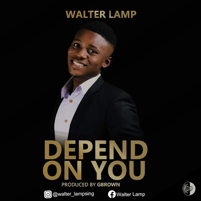 MUSIC: Walter Lamp - Depend On You (Gospel). MP3