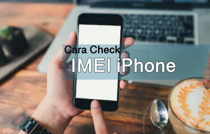 2 cara untuk melihat atau Check IMEI iPhone Yang Super Praktis