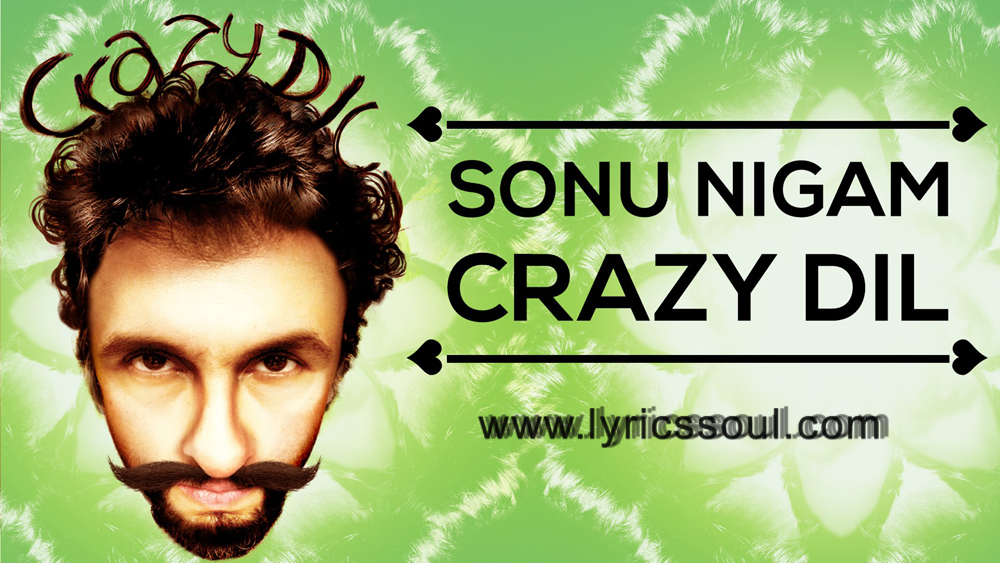The Crazy Dil lyrics from '', The song has been sung by Sonu Nigam, , . featuring Sonu Nigam, Kailash Kher, Farah Khan, Sunil Grover. The music has been composed by Sonu Nigam, , . The lyrics of Crazy Dil has been penned by Sonu Nigam