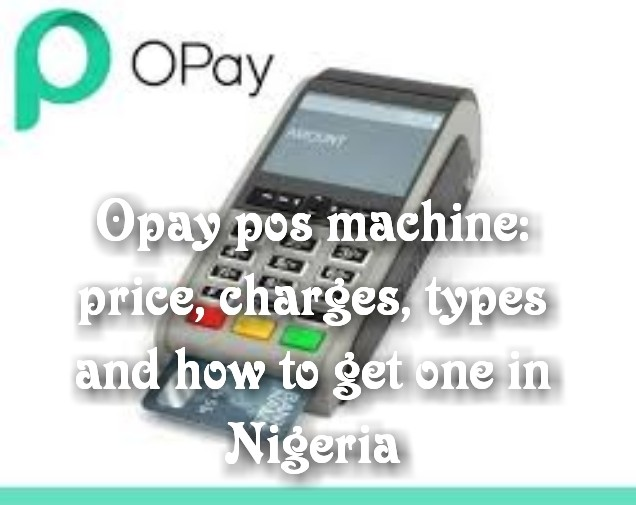 Opay pos machine: price, charges, types and how to get one in nigeria
