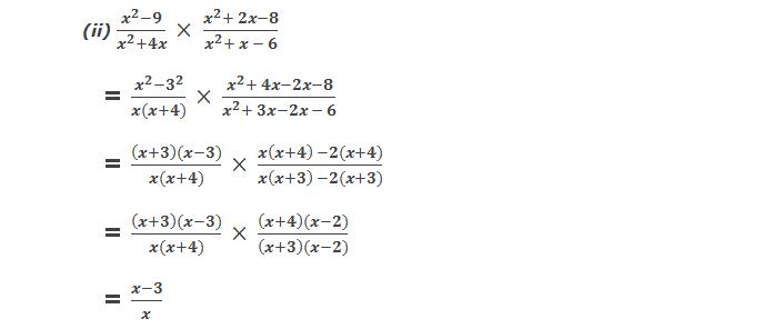 Solution: 2(ii) (x^2-9)/(x^2+4x)  ×  (x^2+ 2x-8)/(x^2+ x - 6)     = (x^2-3^2)/(x(x+4))  ×  (x^2+ 4x-2x-8)/(x^2+ 3x-2x - 6)     = ((x+3)(x-3))/(x(x+4))  ×  (x(x+4)  -2(x+4))/(x(x+3)  -2(x+3))     = ((x+3)(x-3))/(x(x+4))  ×  ((x+4)(x-2))/((x+3)(x-2))     = (x-3)/x