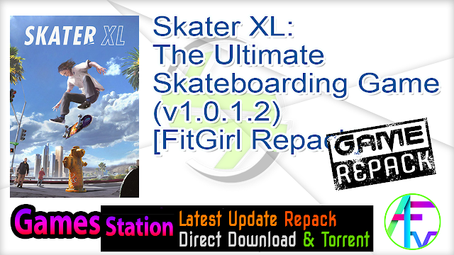 Skater XL The Ultimate Skateboarding Game (v1.0.1.2) [FitGirl Repack]