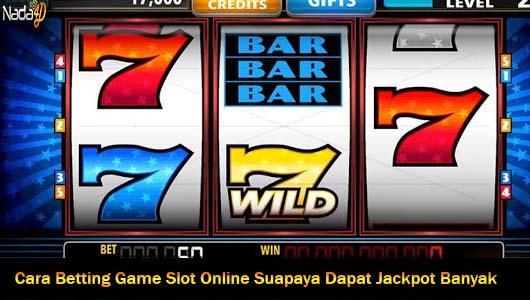Cara Betting Game Slot Online Suapaya Dapat Jackpot Banyak