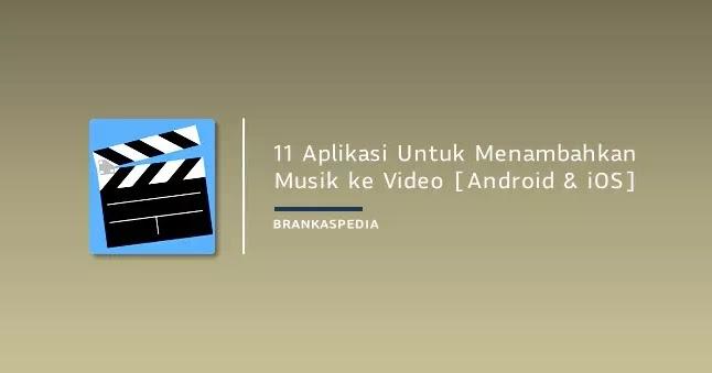 11 Aplikasi Untuk Menambahkan Musik Ke Video Android Dan Ios Brankaspedia Blog Tutorial Dan Tips