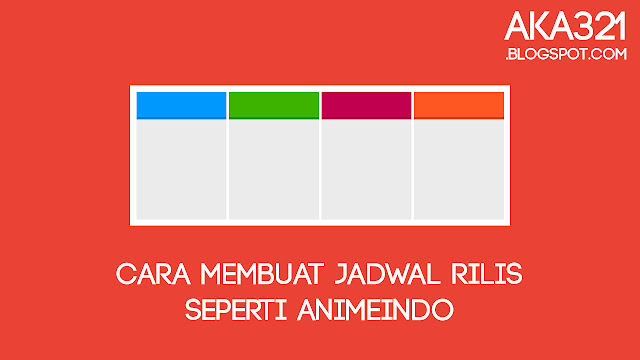 Cara Membuat Jadwal Rilis Seperti Animeindo, Tutorial Membuat Jadwal Rilis Seperti Animeindo, Widget Jadwal Rilis Animeindo, Cara Membuat Jadwal Rilis Fansub, Tutorial Membuat Jadwal Rilis Fansub, Jadwal Rilis Fansub, Jadwal Rilis Fanshare, Jadwal Rilis Website Anime, How To Make Schedule List Fansub, Schedule List Fansub Site, Cara Membuat Fansub, Cara Membuat Widget Fansub, Tutorial Fansub, Website Fansub, Aka321, Aka321.blogspot.com