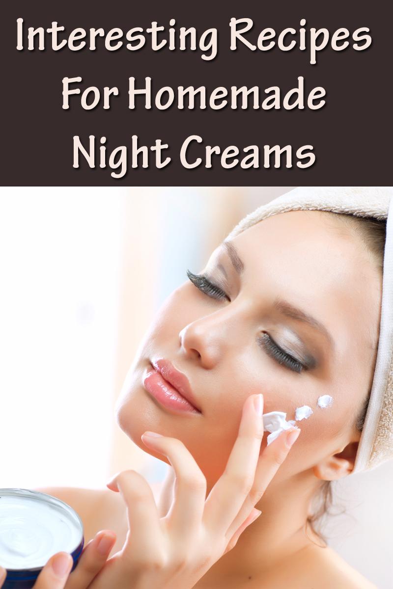 Interesting Recipes For Homemade Night Creams
