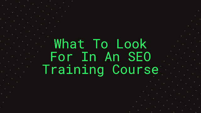What To Look For In An SEO Training Course