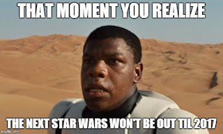 Finn realizes the next Star Wars movie won't be out until 2017.