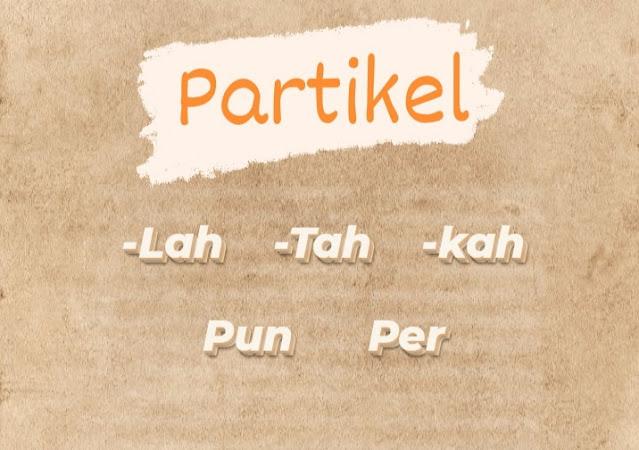 Partikel  lah, kah, tah, pun, per