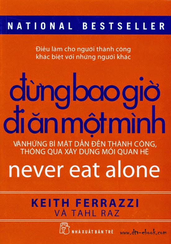 Đừng Bao Giờ Đi Ăn Một Mình - Keith Ferrazzi & Tahl Raz