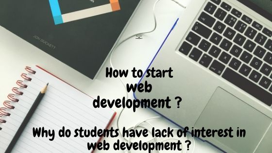 How to start Web development ? Why do students have lack of interest in web-development ?   Hindi